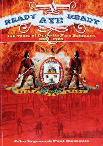 Ready Aye Ready: 150 Years of Dunedin Fire Brigades, 1816-2011