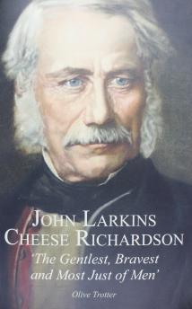 John Larkins Cheese Richardson, 'the gentlest, bravest and most just of men'